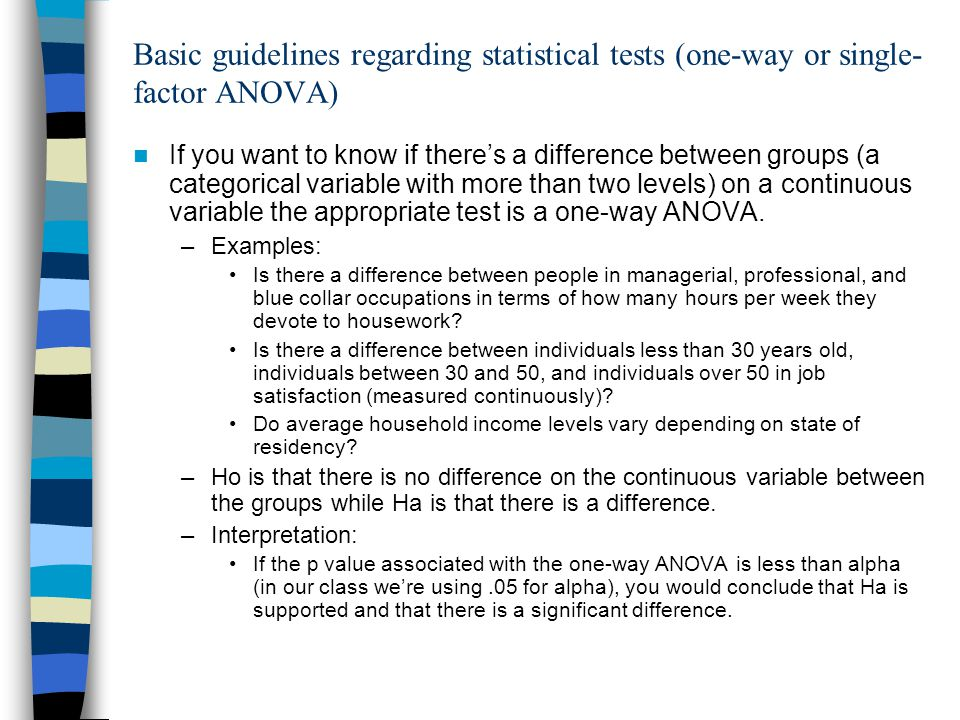 Basic guidelines regarding statistical tests (one-way or single- factor ANOVA) If you want to know if theres a difference between groups (a categorica