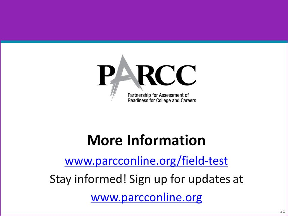 More Information www.parcconline.org/field-test Stay informed.