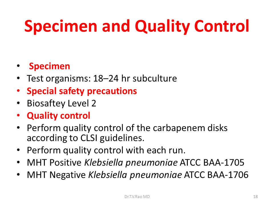Specimen and Quality Control Specimen Test organisms: 18–24 hr subculture Special safety precautions Biosaftey Level 2 Quality control Perform quality