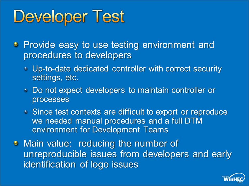 Provide easy to use testing environment and procedures to developers Up-to-date dedicated controller with correct security settings, etc.