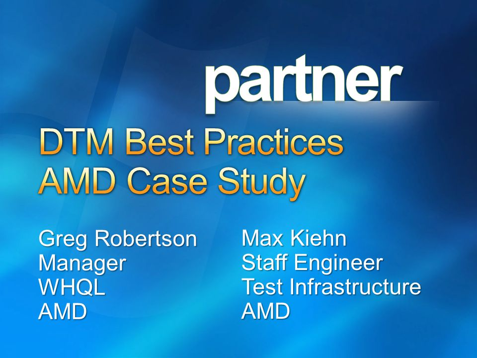 Greg Robertson ManagerWHQLAMD Max Kiehn Staff Engineer Test Infrastructure AMD