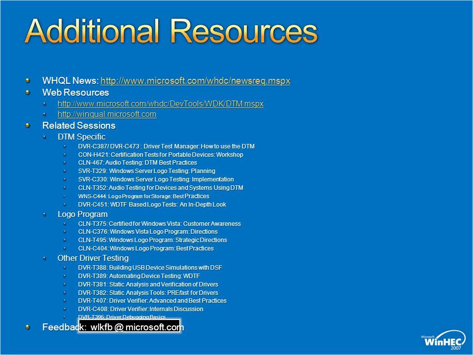 WHQL News: http://www.microsoft.com/whdc/newsreq.mspx http://www.microsoft.com/whdc/newsreq.mspx Web Resources http://www.microsoft.com/whdc/DevTools/
