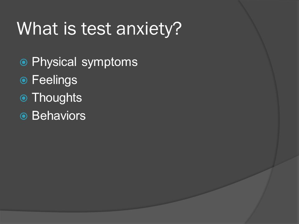 What is test anxiety Physical symptoms Feelings Thoughts Behaviors