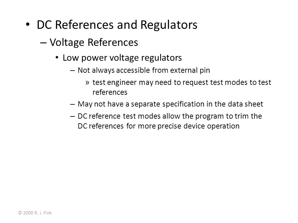© 2000 R. J. Fink DC References and Regulators – Voltage References Low power voltage regulators – Not always accessible from external pin » test engi