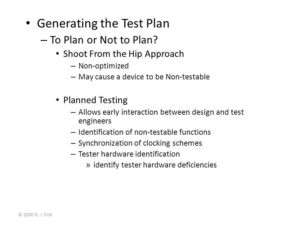 © 2000 R. J. Fink Generating the Test Plan – To Plan or Not to Plan.