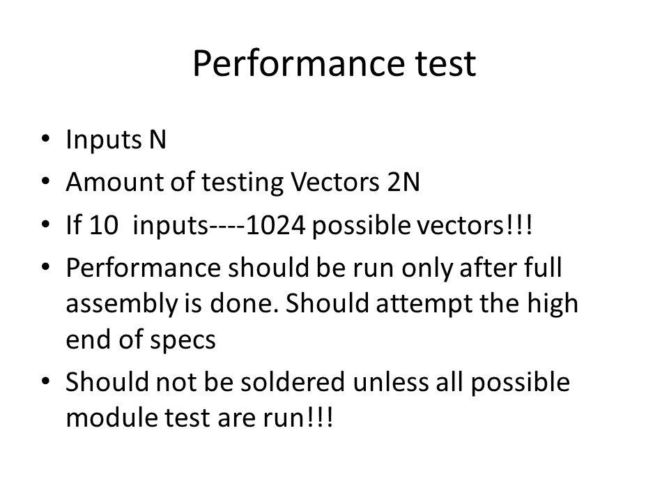 Performance test Inputs N Amount of testing Vectors 2N If 10 inputs----1024 possible vectors!!.