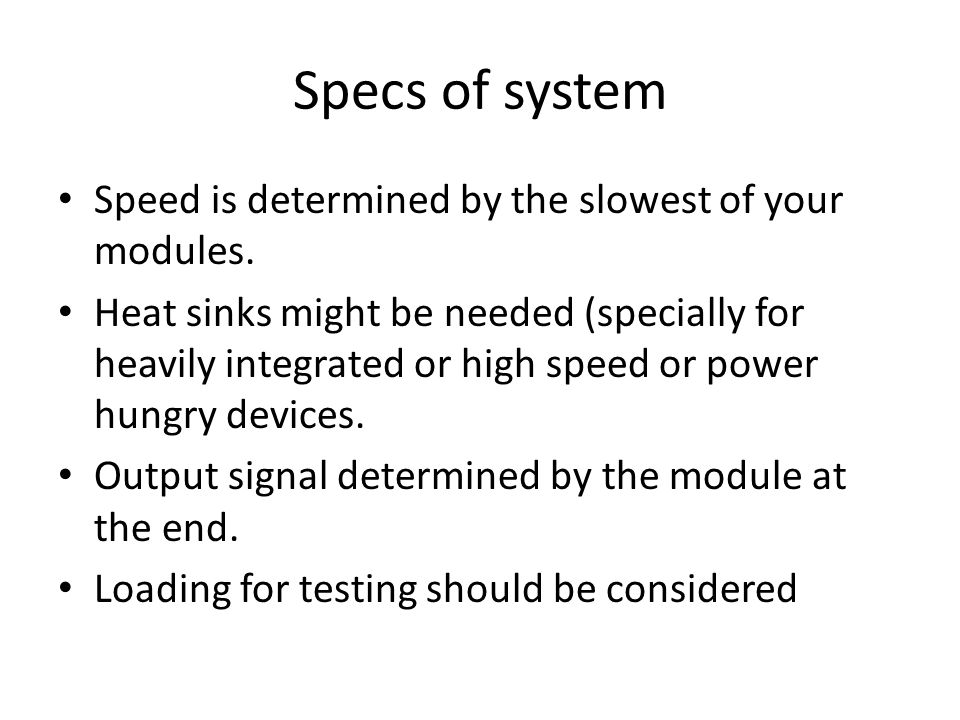 Specs of system Speed is determined by the slowest of your modules.