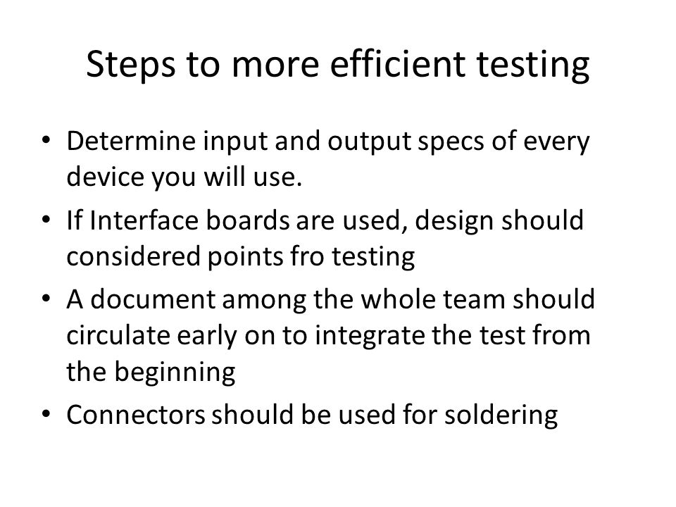 Steps to more efficient testing Determine input and output specs of every device you will use.