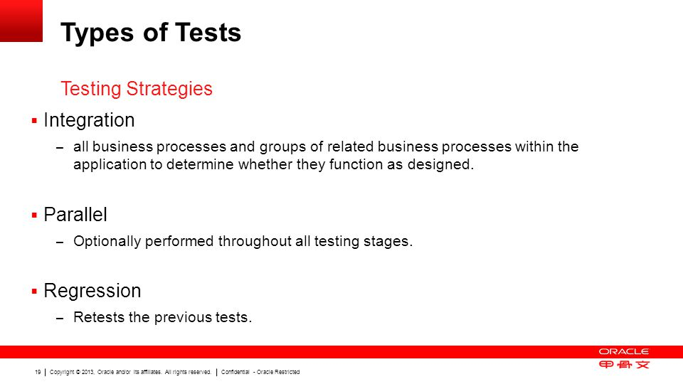 Copyright © 2013, Oracle and/or its affiliates. All rights reserved. Confidential - Oracle Restricted 19 Types of Tests Integration – all business pro