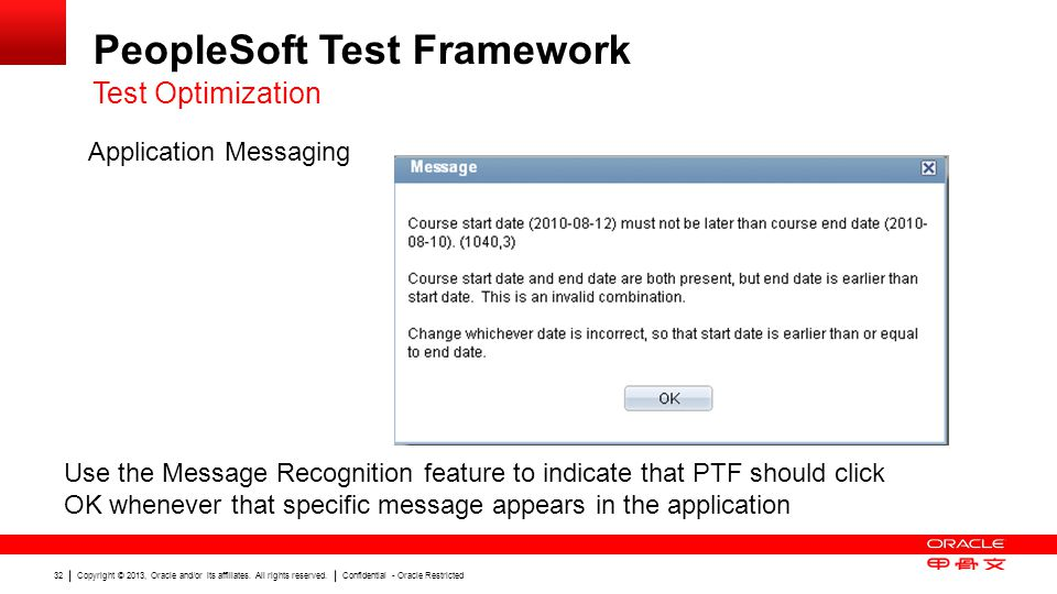 Copyright © 2013, Oracle and/or its affiliates. All rights reserved. Confidential - Oracle Restricted 32 PeopleSoft Test Framework Test Optimization A