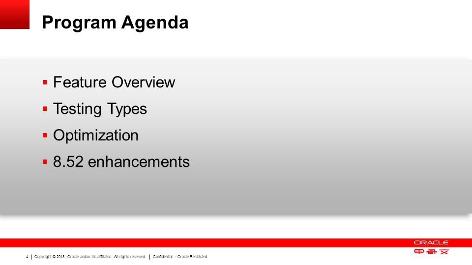 Copyright © 2013, Oracle and/or its affiliates. All rights reserved. Confidential - Oracle Restricted 4 Program Agenda Feature Overview Testing Types