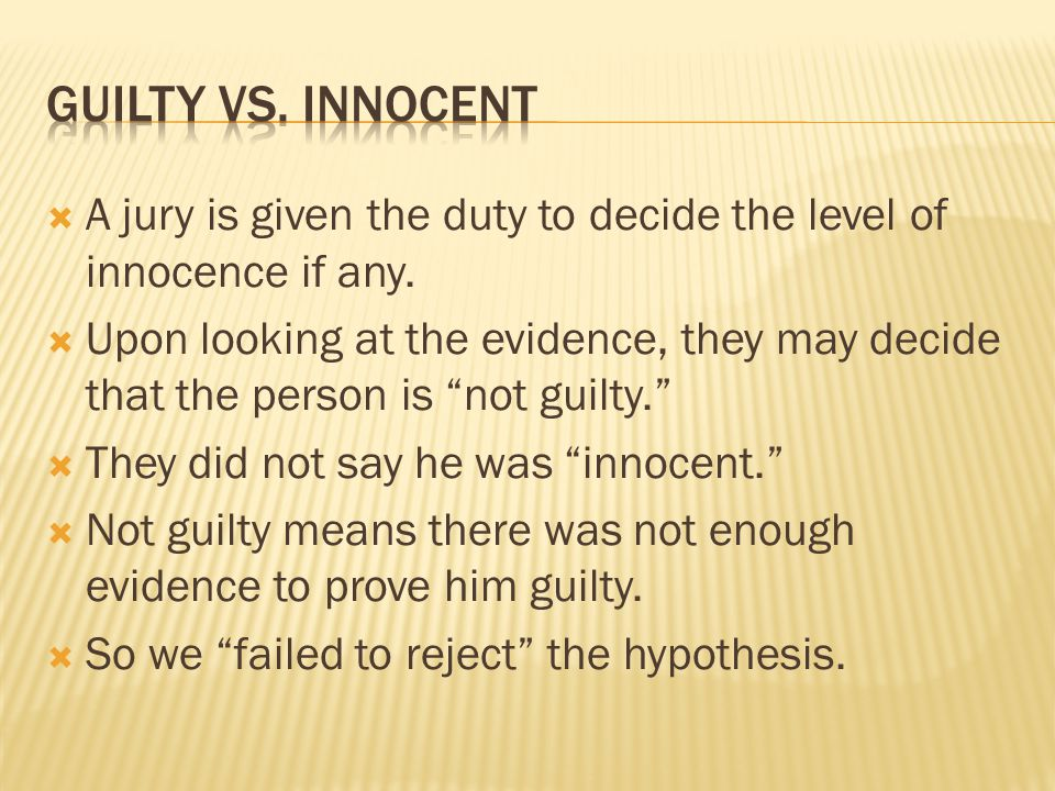 A jury is given the duty to decide the level of innocence if any. Upon looking at the evidence, they may decide that the person is not guilty. They di