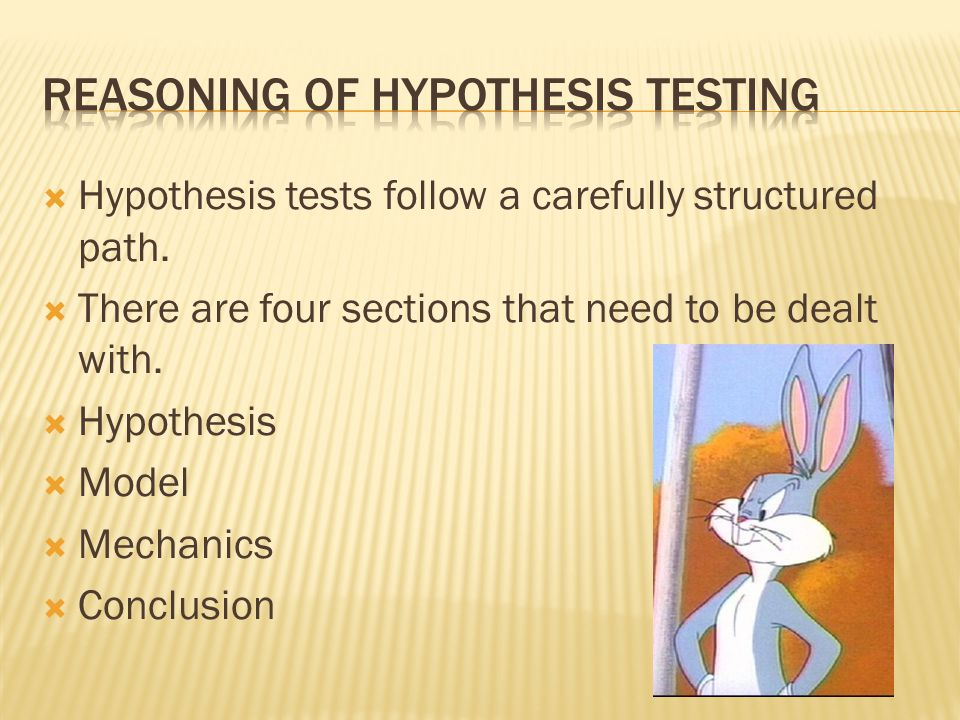 Hypothesis tests follow a carefully structured path. There are four sections that need to be dealt with. Hypothesis Model Mechanics Conclusion
