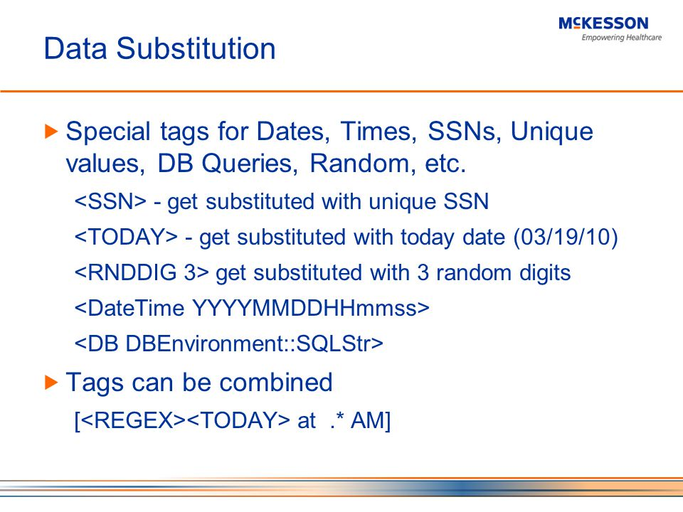 Data Substitution Special tags for Dates, Times, SSNs, Unique values, DB Queries, Random, etc.