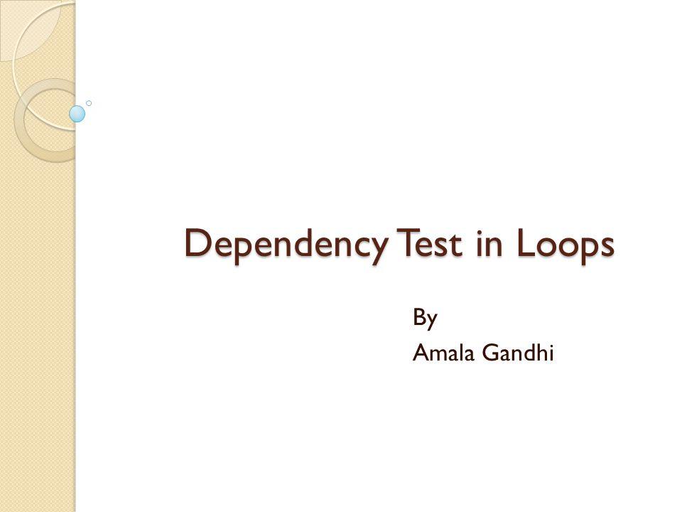 Dependency Test in Loops By Amala Gandhi
