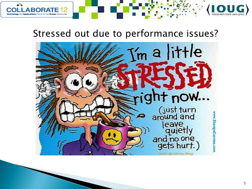 Stressed out due to performance issues 5