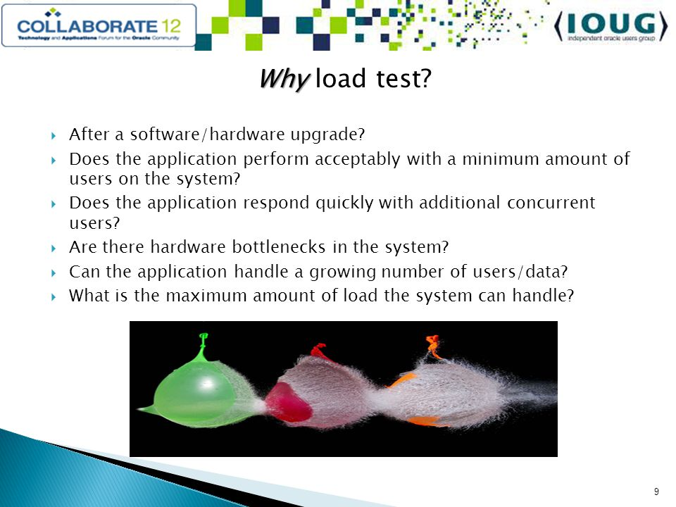 Why Why load test. After a software/hardware upgrade.