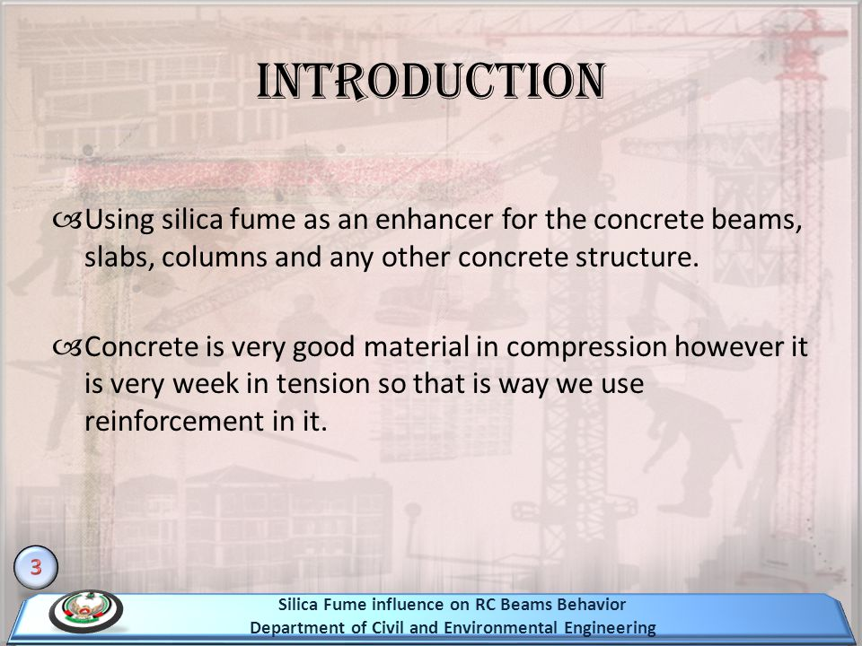 Introduction Using silica fume as an enhancer for the concrete beams, slabs, columns and any other concrete structure. Concrete is very good material