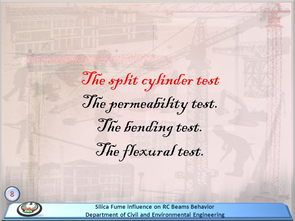 The split cylinder test The permeability test. The bending test. The flexural test. Silica Fume influence on RC Beams Behavior Department of Civil and