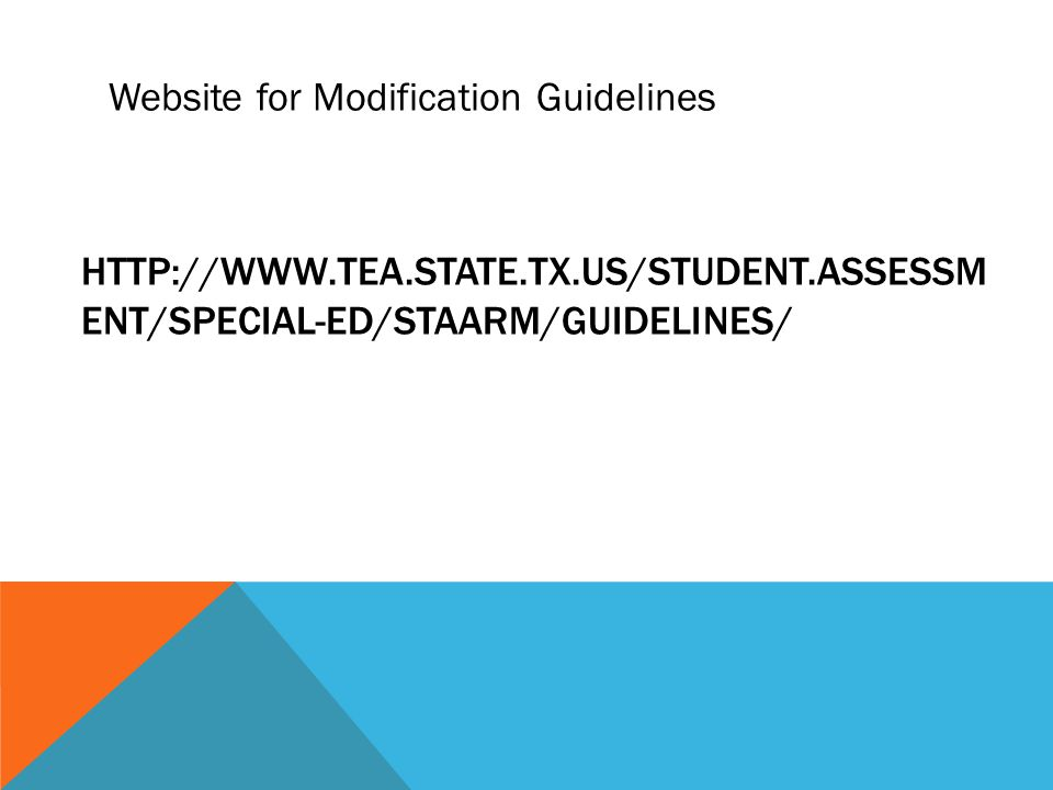HTTP://WWW.TEA.STATE.TX.US/STUDENT.ASSESSM ENT/SPECIAL-ED/STAARM/GUIDELINES/ Website for Modification Guidelines