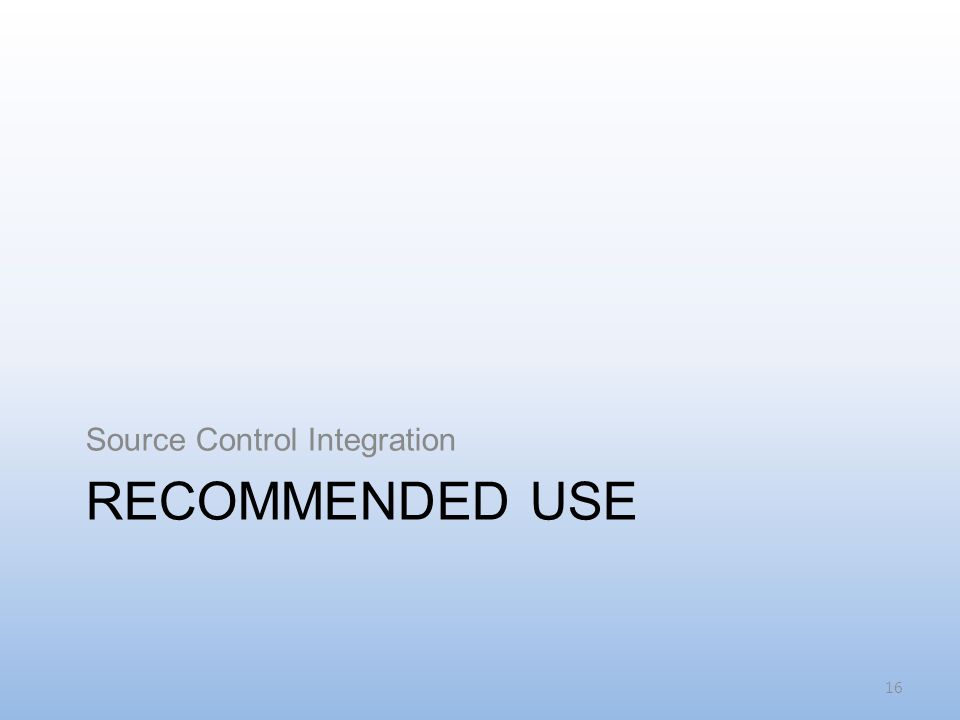 RECOMMENDED USE Source Control Integration 16