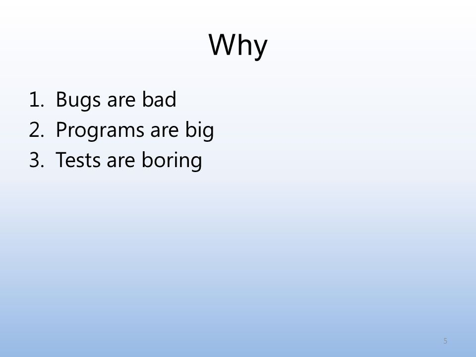 1.Bugs are bad 2.Programs are big 3.Tests are boring 5