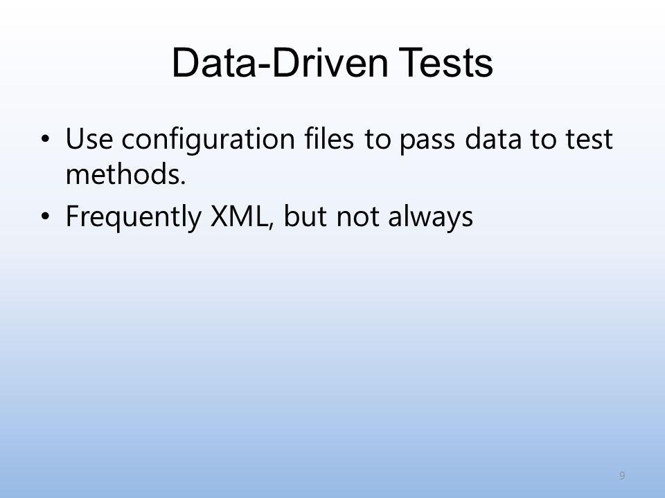 Data-Driven Tests Use configuration files to pass data to test methods.