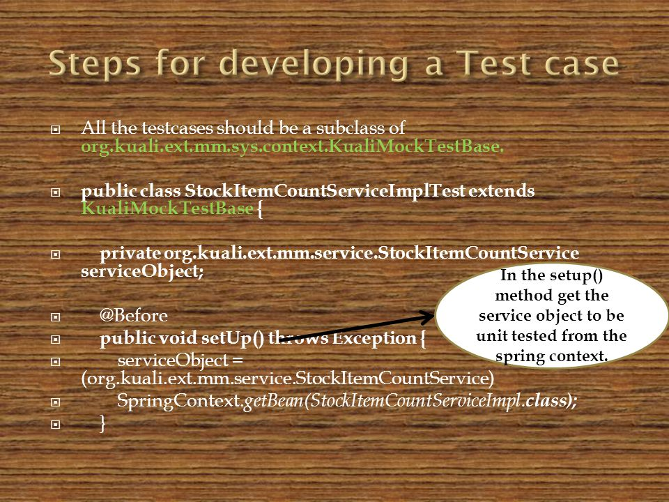 All the testcases should be a subclass of org.kuali.ext.mm.sys.context.KualiMockTestBase.