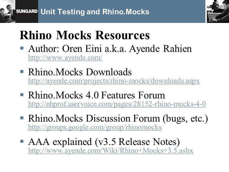 Unit Testing and Rhino.Mocks Rhino Mocks Resources Author: Oren Eini a.k.a. Ayende Rahien http://www.ayende.com/ http://www.ayende.com/ Rhino.Mocks Do