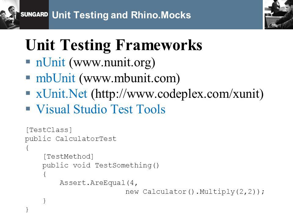 Unit Testing and Rhino.Mocks Unit Testing Frameworks nUnit (www.nunit.org) mbUnit (www.mbunit.com) xUnit.Net (http://www.codeplex.com/xunit) Visual St