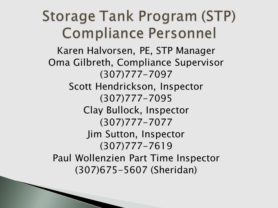 Karen Halvorsen, PE, STP Manager Oma Gilbreth, Compliance Supervisor (307)777-7097 Scott Hendrickson, Inspector (307)777-7095 Clay Bullock, Inspector (307)777-7077 Jim Sutton, Inspector (307)777-7619 Paul Wollenzien Part Time Inspector (307)675-5607 (Sheridan)