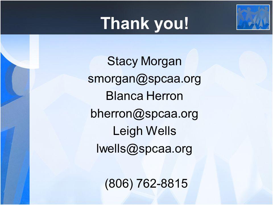 Thank you! Stacy Morgan smorgan@spcaa.org Blanca Herron bherron@spcaa.org Leigh Wells lwells@spcaa.org (806) 762-8815