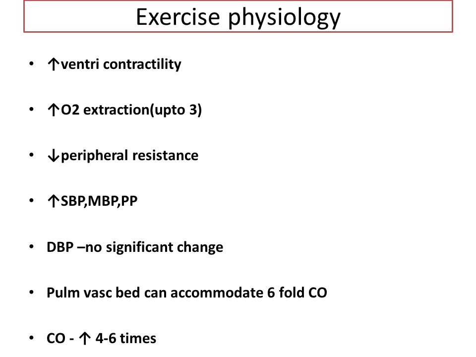 Exercise physiology ventri contractility O2 extraction(upto 3) peripheral resistance SBP,MBP,PP DBP –no significant change Pulm vasc bed can accommoda