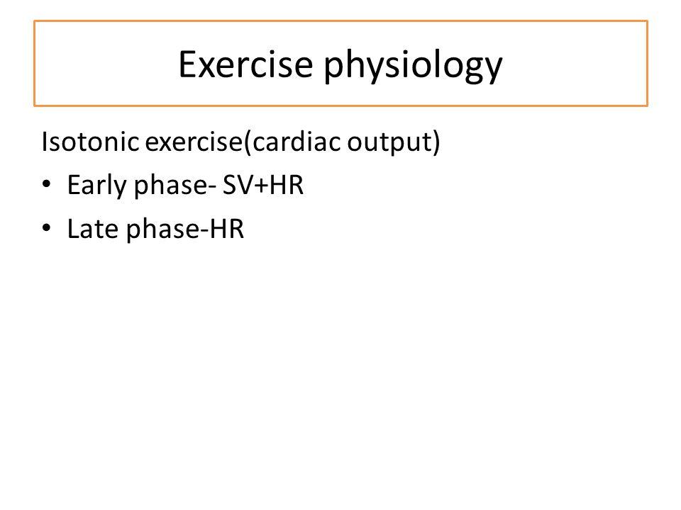 Exercise physiology Isotonic exercise(cardiac output) Early phase- SV+HR Late phase-HR