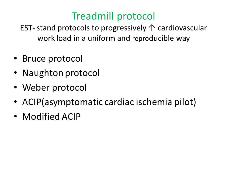 Treadmill protocol EST- stand protocols to progressively cardiovascular work load in a uniform and repro ducible way Bruce protocol Naughton protocol