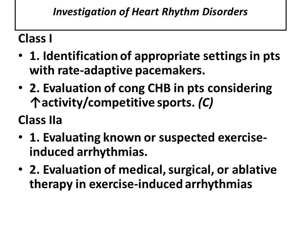 Investigation of Heart Rhythm Disorders Class I 1. Identification of appropriate settings in pts with rate-adaptive pacemakers. 2. Evaluation of cong