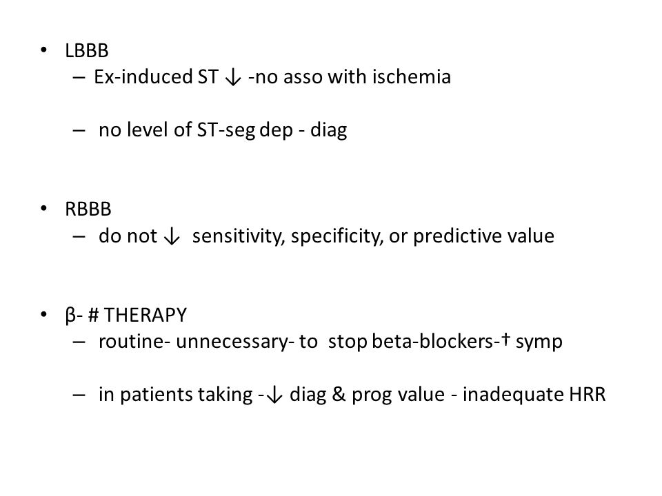 LBBB – Ex-induced ST -no asso with ischemia – no level of ST-seg dep - diag RBBB – do not sensitivity, specificity, or predictive value β- # THERAPY –