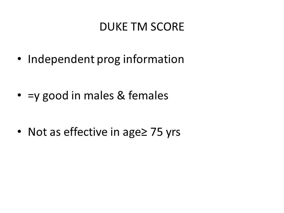 DUKE TM SCORE Independent prog information =y good in males & females Not as effective in age 75 yrs