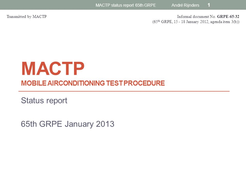 MACTP MOBILE AIRCONDITIONING TEST PROCEDURE Status report 65th GRPE January 2013 MACTP status report 65th GRPE André Rijnders 1 Informal document No.
