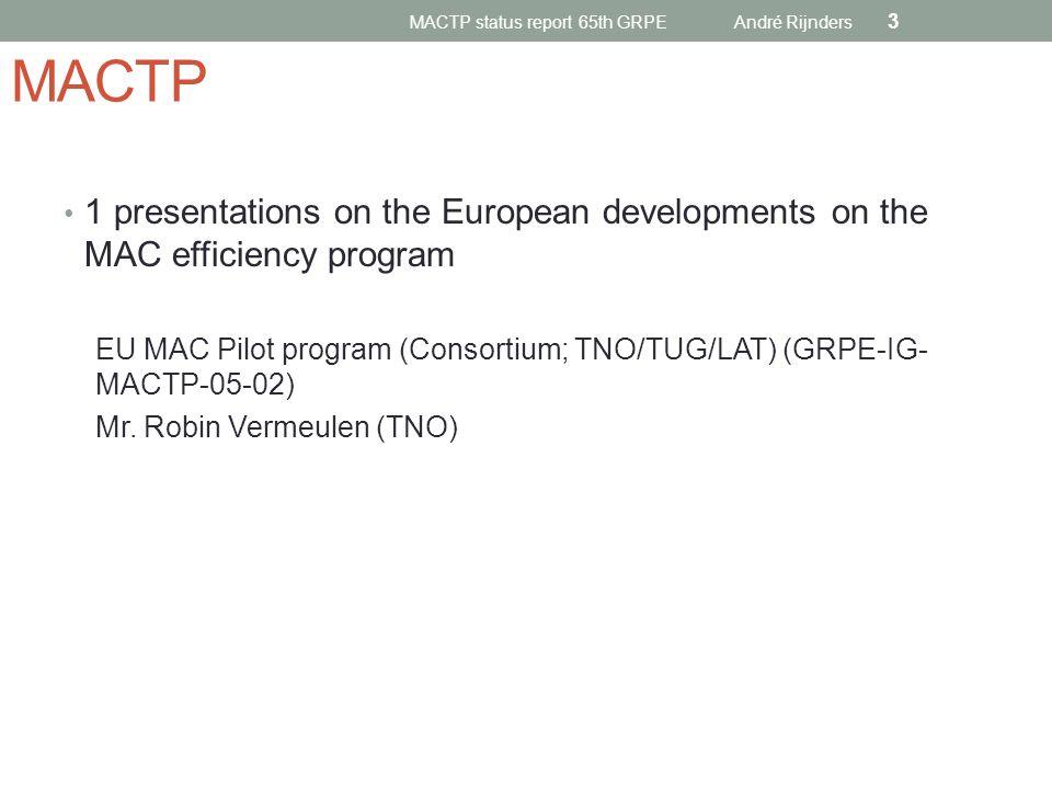 1 presentations on the European developments on the MAC efficiency program EU MAC Pilot program (Consortium; TNO/TUG/LAT) (GRPE-IG- MACTP-05-02) Mr. R