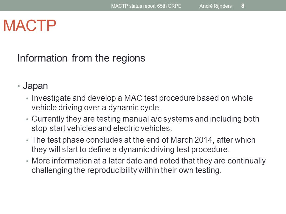MACTP Information from the regions Japan Investigate and develop a MAC test procedure based on whole vehicle driving over a dynamic cycle. Currently t