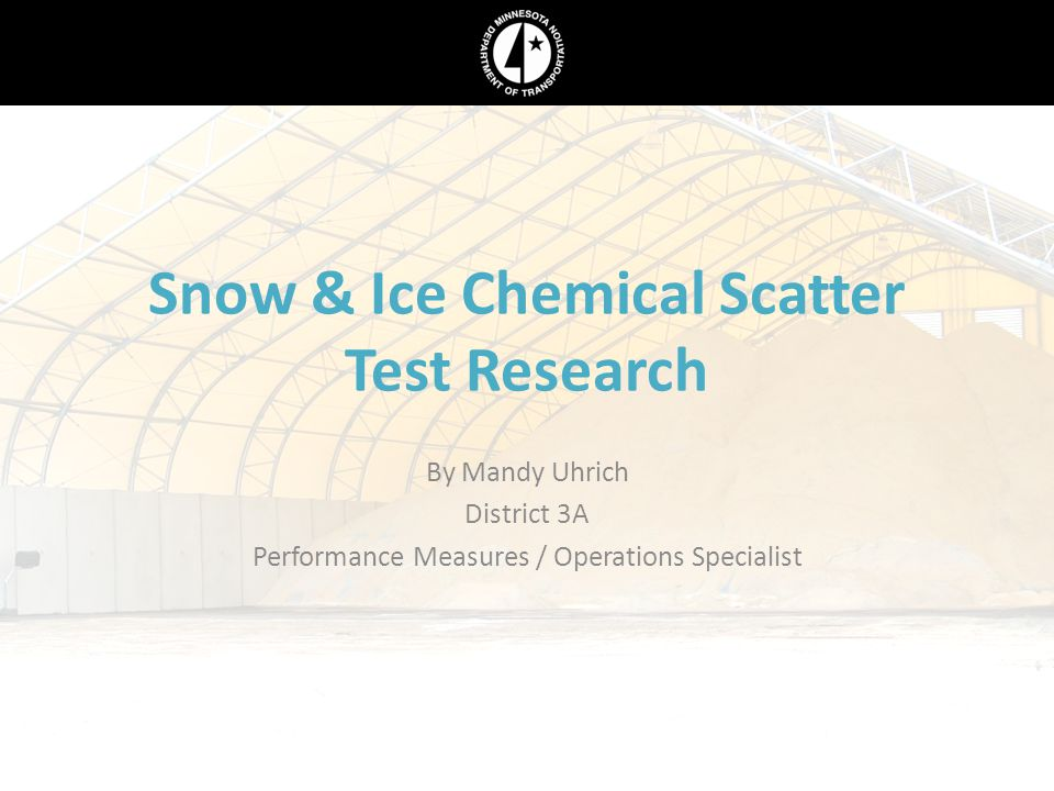 Snow & Ice Chemical Scatter Test Research By Mandy Uhrich District 3A Performance Measures / Operations Specialist