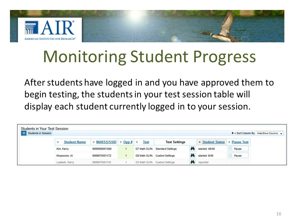 Monitoring Student Progress After students have logged in and you have approved them to begin testing, the students in your test session table will display each student currently logged in to your session.