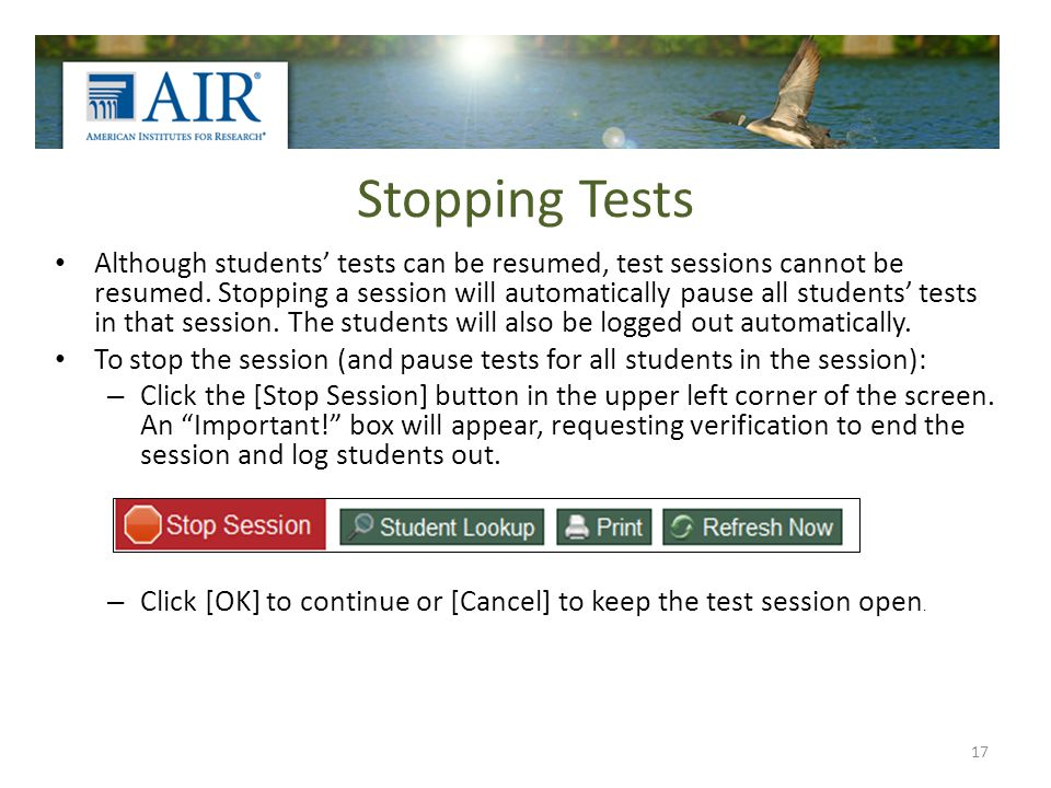 Stopping Tests Although students tests can be resumed, test sessions cannot be resumed.