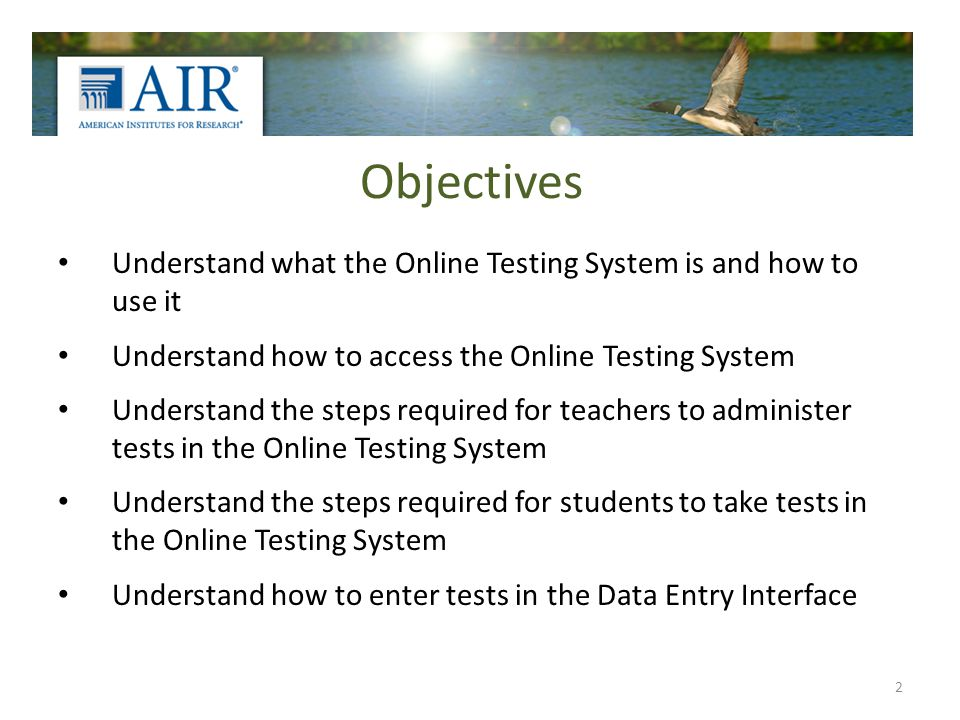 Objectives Understand what the Online Testing System is and how to use it Understand how to access the Online Testing System Understand the steps requ