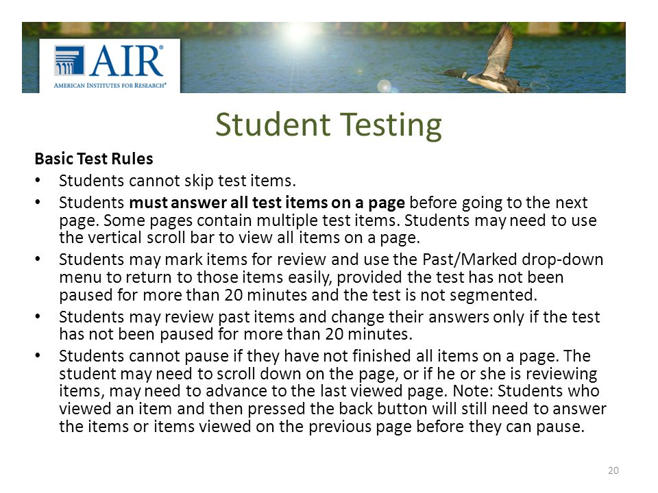 Student Testing Basic Test Rules Students cannot skip test items. Students must answer all test items on a page before going to the next page. Some pa