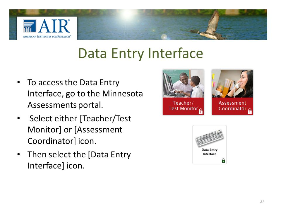Data Entry Interface To access the Data Entry Interface, go to the Minnesota Assessments portal.