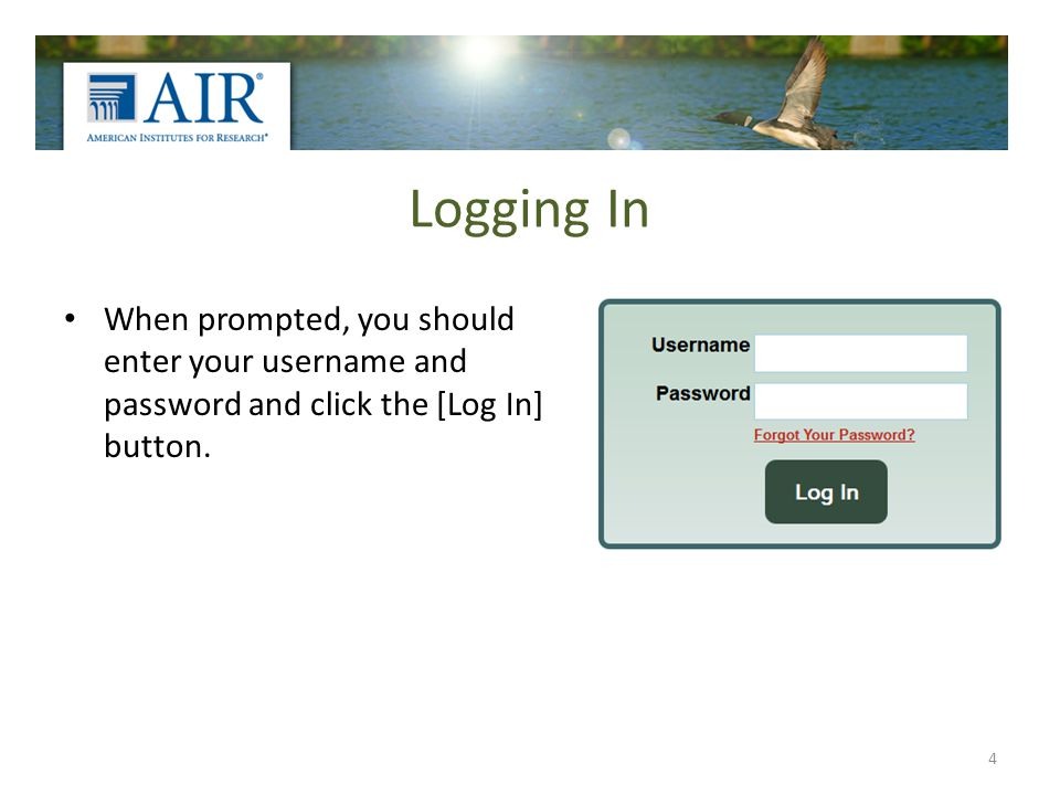 Logging In 4 When prompted, you should enter your username and password and click the [Log In] button.