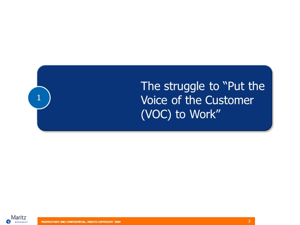 PROPRIETARY AND CONFIDENTIAL, MARITZ COPYRIGHT 2009 3 1 The struggle to Put the Voice of the Customer (VOC) to Work