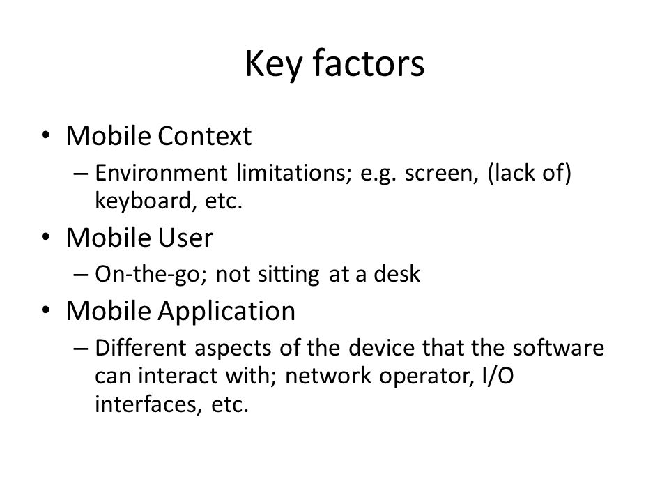 Key factors Mobile Context – Environment limitations; e.g.